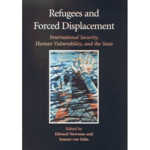 Refugees and Forced Displacement: International Security, Human Vulnerability and the State