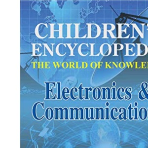 Children's Encyclopedia - Electronics & Communications: The World of Knowledge
