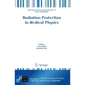 Radiation Protection in Medical Physics (NATO Science for Peace and Security Series B: Physics and Biophysics)