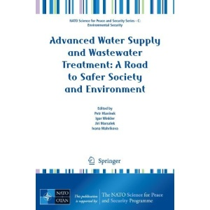 Advanced Water Supply and Wastewater Treatment: A Road to Safer Society and Environment (NATO Science for Peace and Security Series C: Environmental Security)