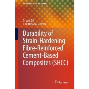 Durability of Strain-Hardening Fibre-Reinforced Cement-Based Composites (SHCC) (RILEM State-of-the-Art Reports)