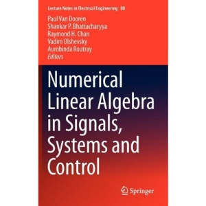 Numerical Linear Algebra in Signals, Systems and Control (Lecture Notes in Electrical Engineering)