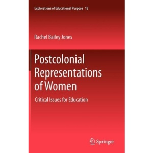 Postcolonial Representations of Women: Critical Issues for Education (Explorations of Educational Purpose)