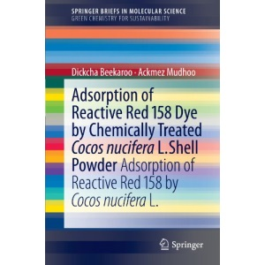 Adsorption of Reactive Red 158 Dye by Chemically Treated Cocos Nucifera L. Shell Powder: Adsorption of Reactive Red 158 by Cocos Nucifera L. ... in Green Chemistry for Sustainability)