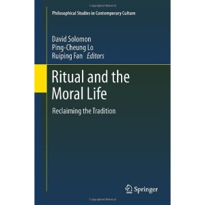 Ritual and the Moral Life: Reclaiming the Tradition (Philosophical Studies in Contemporary Culture)