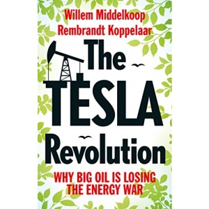 The Tesla Revolution: Why Big Oil Has Lost the Energy War: Why Big Oil is Losing the Energy War