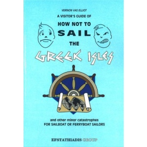 A Visitor's Guide of How Not to Sail the Greek Isles and Other Minor Catastrophies: A Very Fractured Review
