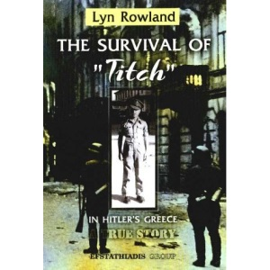 SURVIVAL OF TITCH IN HITLERS GREECE: A True Story - My Childhood Experiences of Occupation