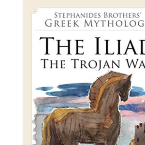 6. The Iliad, the Trojan War (Stephanides Brothers' Greek Mythology)