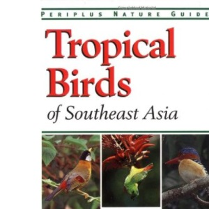 Tropical Birds of Southeast Asia (Periplus Tropical Nature Guide)