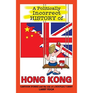 A Politically Incorrect History of Hong Kong: Cartoon stories and the tale of a bootleg t-shirt