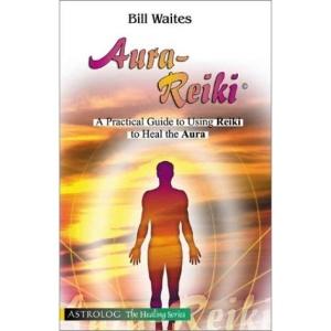 Aura-Reiki: A Practical Guide for Using Reiki to Heal the Aura (Healing (Astrolog))