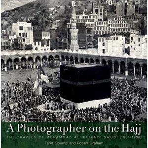 A Photographer on the Hajj: The Travels of Mohammed Ali Effendi Sa'oudi 1904-1908