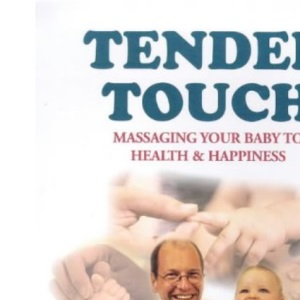 Tender Touch: Massaging Your Baby to Health and Happiness