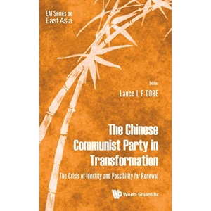 Chinese Communist Party In Transformation, The: The Crisis Of Identity And Possibility For Renewal: 0 (Eai Series On East Asia)