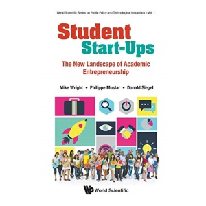 Student Start-Ups: The New Landscape of Academic Entrepreneurship (World Scientific Series On Public Policy And Technological Innovation)