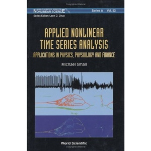 Applied Nonlinear Time Series Analysis: Applications in Physics, Medicine and Economics (World Scientific Series on Nonlinear Science: Series A)