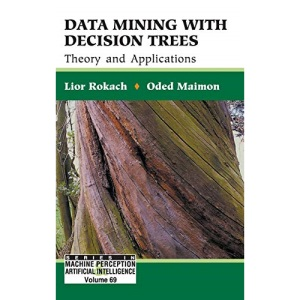 Data Mining With Decision Trees: Theory And Applications (Series In Machine Perception & Artifical Intelligence) (Series in Machine Perception and Artifical Intelligence)