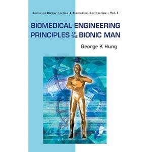 Biomedical Engineering Principles Of The Bionic Man (Bioengineering & Biomedical Engineering)