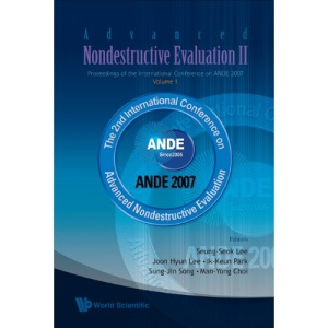 Advanced Nondestructive Evaluation II (In Two Volumes, with CD-ROM) Proceedings of the International Conference on ANDE 2007 Busan, Korea. 2-Volume Set