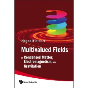 MULTIVALUED FIELDS: IN CONDENSED MATTER, ELECTROMAGNETISM, AND GRAVITATION