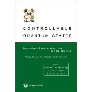 CONTROLLABLE QUANTUM STATES: MESOSCOPIC SUPERCONDUCTIVITY AND SPINTRONICS (MS+S2006) - PROCEEDINGS OF THE INTERNATIONAL SYMPOSIUM
