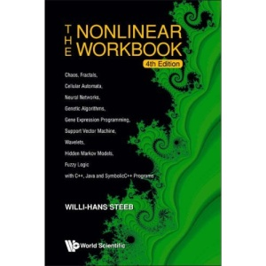 NONLINEAR WORKBOOK, THE: CHAOS, FRACTALS, CELLULAR AUTOMATA, NEURAL NETWORKS, GENETIC ALGORITHMS, GENE EXPRESSION PROGRAMMING, SUPPORT VECTOR MACHINE, ... JAVA AND SYMBOLICC++ PROGRAMS (4TH EDITION)