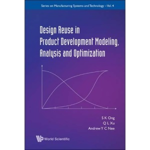 Design Reuse in Product Development Modeling, Analysis and Optimization (Series on Manufacturing Systems and Technology)