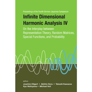 Infinite Dimensional Harmonic Analysis: No. IV: On the Interplay Between Representation Theory, Random Matrices, Special Functions, and Probability