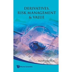 DERIVATIVES, RISK MANAGEMENT AND VALUE: From Theory to the Practice of Derivatives