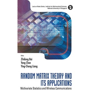 RANDOM MATRIX THEORY AND ITS APPLICATIONS: MULTIVARIATE STATISTICS AND WIRELESS COMMUNICATIONS (Lecture Notes Series, Institute for Mathematical Sciences)