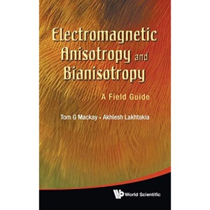 ELECTROMAGNETIC ANISOTROPY AND BIANISOTROPY: A FIELD GUIDE