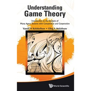 UNDERSTANDING GAME THEORY: INTRODUCTION TO THE ANALYSIS OF MANY AGENT SYSTEMS WITH COMPETITION AND COOPERATION