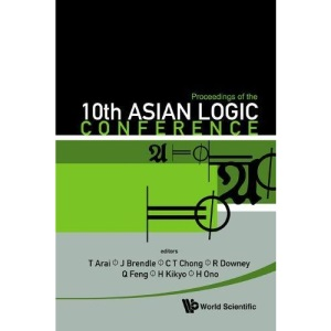 PROCEEDINGS OF THE 10TH ASIAN LOGIC CONFERENCE: Kobe, Japan, 1-6 September 2008