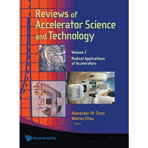 REVIEWS OF ACCELERATOR SCIENCE AND TECHNOLOGY - VOLUME 2: MEDICAL APPLICATIONS OF ACCELERATORS