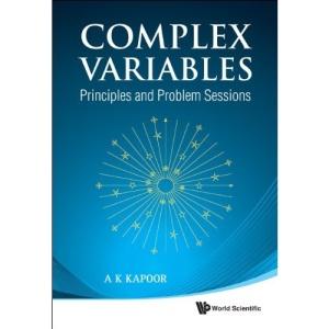 Complex Variables: Principles And Problem Sessions