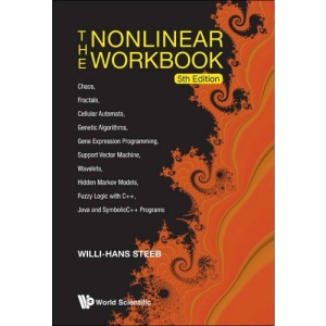Nonlinear Workbook, The: Chaos, Fractals, Cellular Automata, Genetic Algorithms, Gene Expression Programming, Support Vector Machine, Wavelets, Hidden ... Java And Symbolicc++ Programs (5Th Edition)