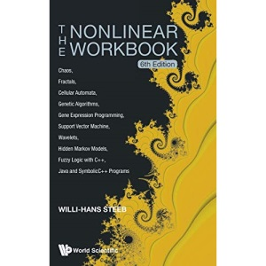 Nonlinear Workbook, The: Chaos, Fractals, Cellular Automata, Genetic Algorithms, Gene Expression Programming, Support Vector Machine, Wavelets, Hidden ... Java And Symbolicc++ Programs (6th Edition)