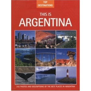 This Is Argentina (Top Destinations)