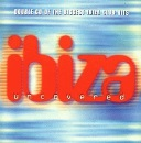 Ibiza Uncovered Vol.1 - Double CD of the Biggest Ibiza Club Hits