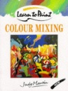 Colour Mixing (Collins Learn to Paint)