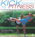 Kick Your Way to Fitness: The Fastest Way to Lose Weight and Get in Shape (Thorsons Directions for Life)