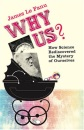 Why Us?: How Science Rediscovered the Mystery of Ourselves