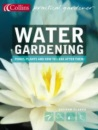 Collins Practical Gardener - Water Gardening: Ponds, Plants and How to Look After Them