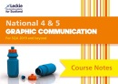 National 4/5 Graphic Communication Course Notes: For Curriculum for Excellence SQA Exams (Course Notes for SQA Exams)