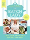 The Batch Lady: Simple, freezable, and budget friendly Sunday Times best-selling cookbook with easy store cupboard recipes kids will enjoy!: Shop Once. Cook Once. Eat Well All Week.