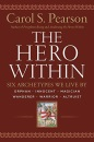 The Hero Within: Six Archtypes We Live by Newly Revised and Expanded: Six Archetypes We Live by - Carol S. Pearson
