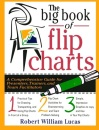The Big Book of Flip Charts: A Comprehensive Guide for Presenters, Trainers and Facilitators (Big Book Series)