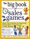 The Big Book of Sales Games: Quick, Fun Activities for Improving Selling Skills or Livening Up a Sales Meeting (Big Book Series) - Peggy Carlaw, Vasudha  K. Deming