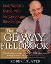 The GE Way Fieldbook: Jack Welch's Battle Plan for Corporate Revolution - Robert Slater